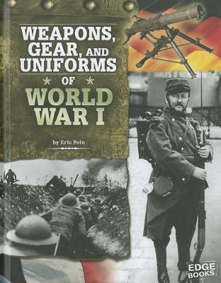 Weapons, Gear, and Uniforms of World War I By Fein, Eric